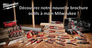 Nouvelle brochure outils � main Milwaukee !
